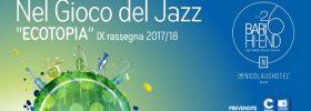 """Nel Gioco del Jazz """"Ecotopia"""" IX^ Rassegna a Bari"""