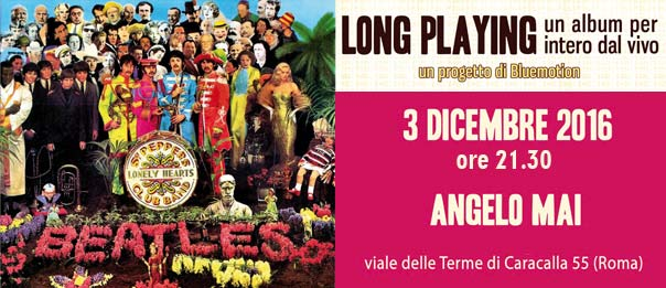 Long Playing #16 - Sgt.Pepper's Lonely hearts club band @ Angelo Mai Roma