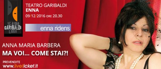 """Anna Maria Barbera in """"Ma voi... come stai?!"""" al Teatro Garibaldi di Enna"""