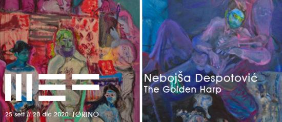 """""""Nebojša Despotoviċ. The Golden Harp"""" al MEF - Museo Ettore Fico di Torino"""