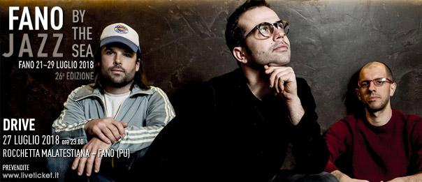 "Drive ""Fano Jazz by the Sea 2018"" alla Rocchetta Malatestiana a Fano"
