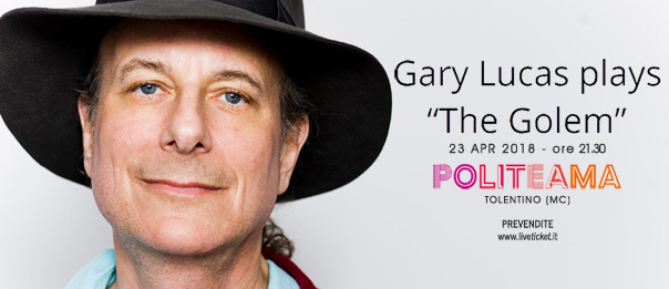 "Gary Lucas plays ""The Golem"" al Politeama di Tolentino"