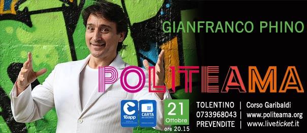 """Gianfranco Phino """"Phino a che ce n'ho!"""" al Politeama di Tolentino"""