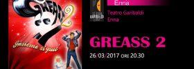Greass 2 insieme si può al Teatro Garibaldi di Enna