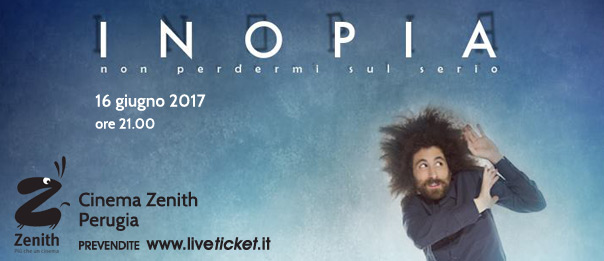 """Gio Evan """"Inopia - non perdermi sul serio"""" al Cinema Zenith di Perugia"""