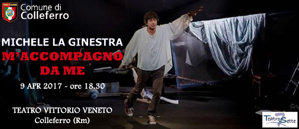 """Michele La Ginestra """"M'accompagno da me"""" al Teatro Vittorio Veneto di Colleferro"""