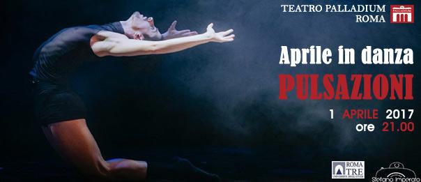 """Aprile in danza """"Pulsazioni"""" al Teatro Palladium a Roma"""