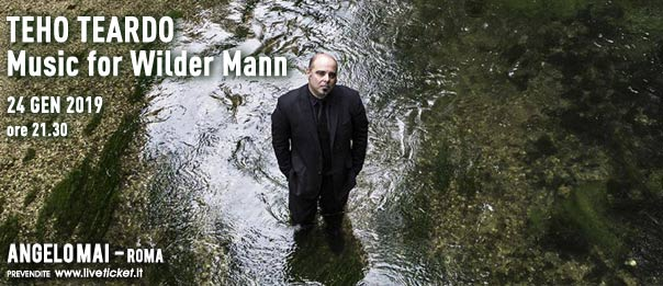 Teho Teardo – Music for Wilder Mann Live all'Angelo Mai di Roma
