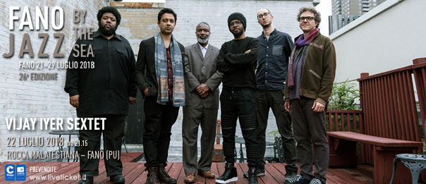 Vijay Iyer Sextet al Fano Jazz by the Sea 2018